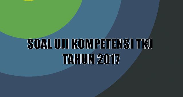 Soal Uji Kompetensi TKJ Tahun 2017