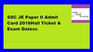 SSC JE Paper II Admit Card 2016Hall Ticket & Exam Datess