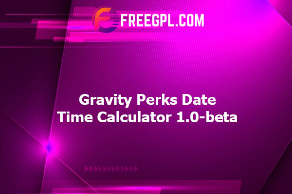 Gravity Perks Date Time Calculator Nulled Download Free