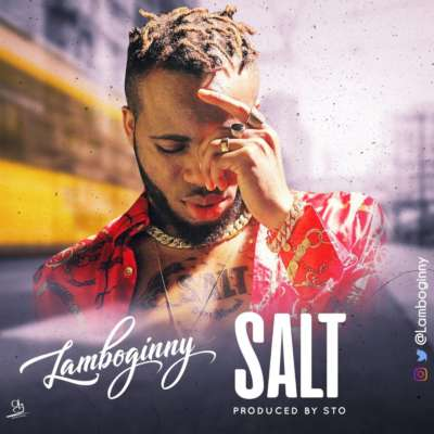Lamboginny – Salt (Prod. By STO) [New Song] - mp3made.com.ng