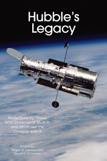Hubble's Legacy: Reflections by Those Who Dreamed It, Built It, and Observed the Universe with It edited by Roger Launius and David DeVorkin