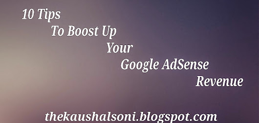 10 Tips To Increase/Boost Up Your Google AdSense Reavenue/Earnings | Kaushal Soni