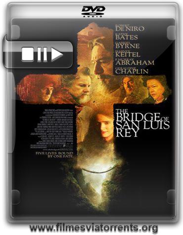 A Ponte de San Luis Rey Torrent - DVDRip Dublado (2004)