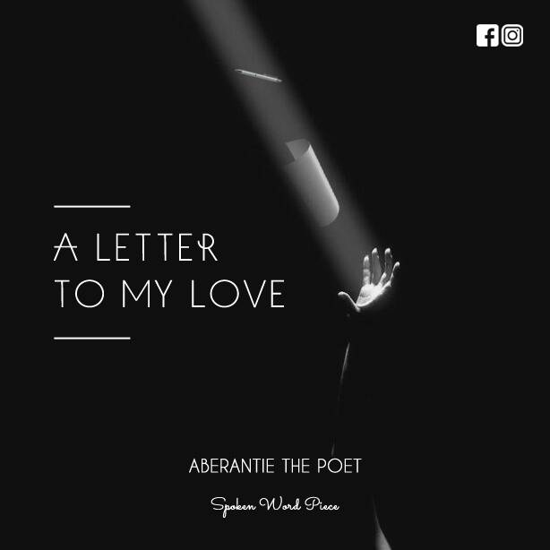 Listen: A Letter To My Love - A Poem By Aberantie The Poet