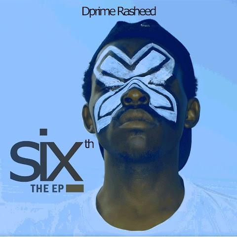 DOWNLOAD FULL EP: DPRIME RASHEED - SIXTH (EP)