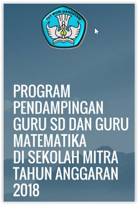 PROGRAM PENDAMPINGAN GURU SD DAN GURU MATEMATIKA DI SEKOLAH MITRA TAHUN ANGGARAN 2018