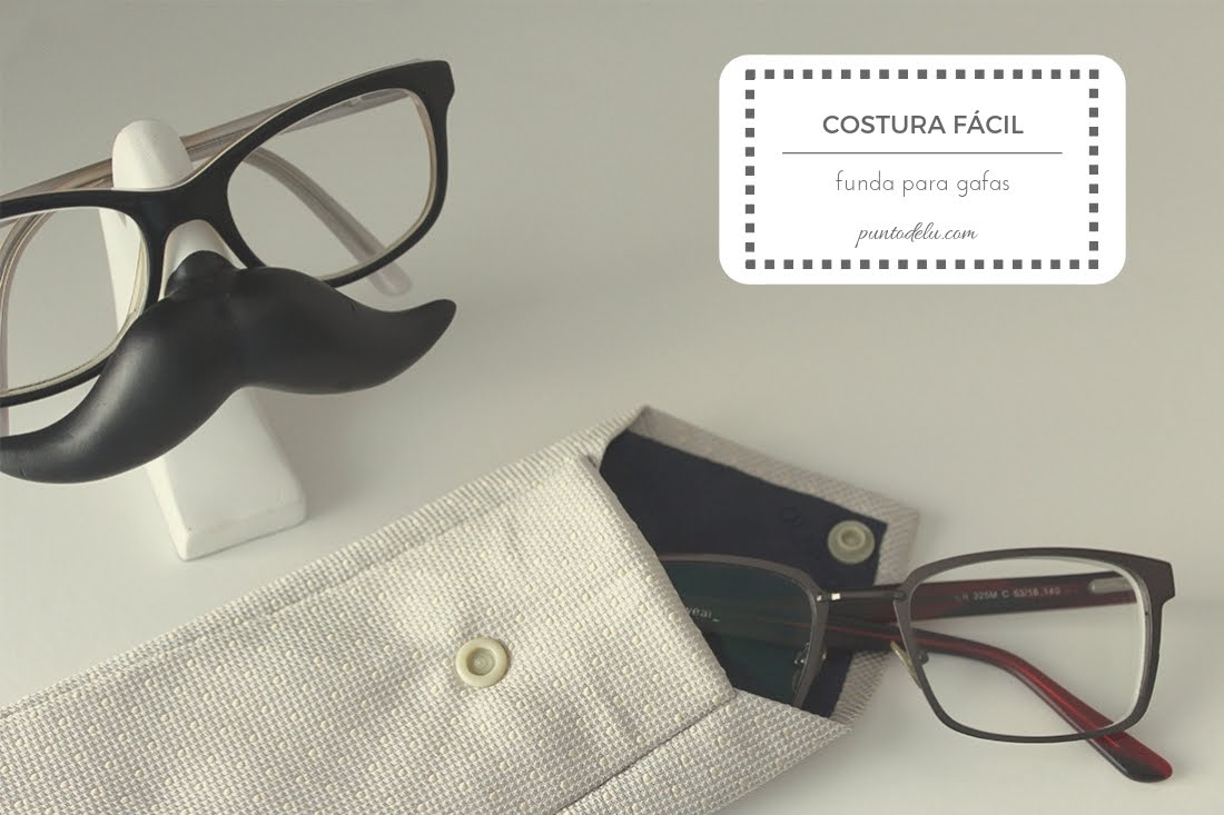 Costura fácil: funda para gafas - Punto de Lu