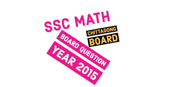 SSC Math Board Question 2015 of Chittagong Board