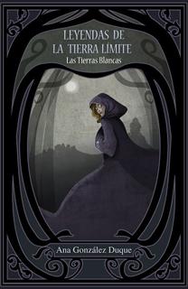Libro Leyendas de la Tierra Límite. Las Tierras Blancas, de Ana González Duque - Cine de Escritor
