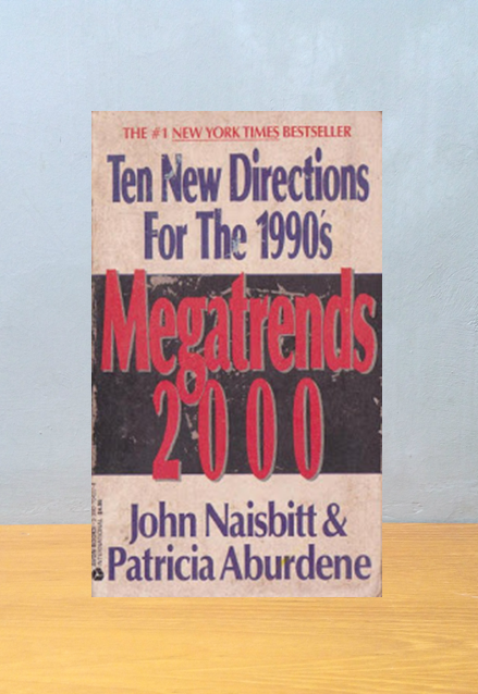MEGATRENDS 2000: TEN NEW DIRECTIONS FOR THE 1990s, John Naisbitt & Patricia Aburdene