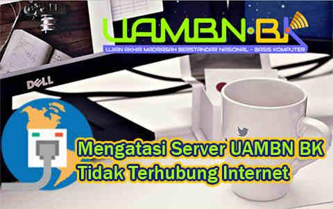 Mengatasi Server Anda Tidak Terhubung Internet Pada Aplikasi UAMBN BK