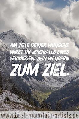 """""""Am Ziele deiner Wünsche wirst du jedenfalls eines vermissen: dein Wandern zum Ziel."""", Marie von Ebner-Eschenbach"""