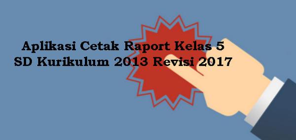 Aplikasi Cetak Raport Kelas 5 SD Kurikulum 2013 Revisi 2017