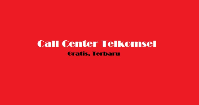 Nomer Call Center Telkomsel Bebas Pulsa