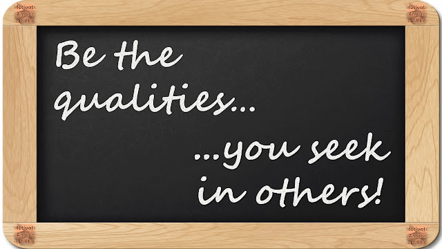 "8 Inspirational Messages They Never Told You At School: ""Be the qualities...you seek in others!"""