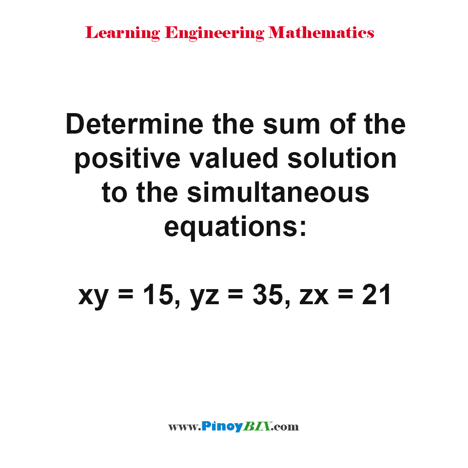 Determine the sum of the solution to the simultaneous equations:  xy = 15, yz = 35, zx = 21