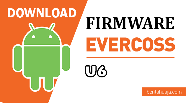 Download Firmware / Stock ROM Evercoss U6 / Xtream 1 Plus All Version