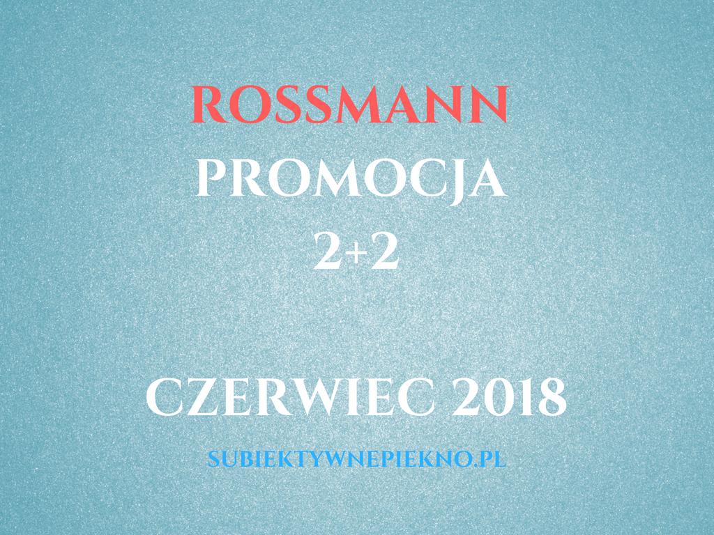 PROMOCJA ROSSMANN 2+2 CZERWIEC 2018