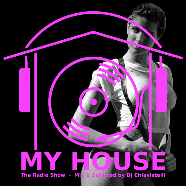 MY HOUSE | The Radio Show | Mix & Select by DJ Chiavistelli