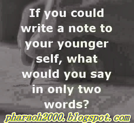 If You could write a note to your younger self