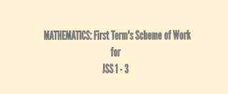 MATHEMATICS: First Term's Scheme of Work for JSS 1 - 3