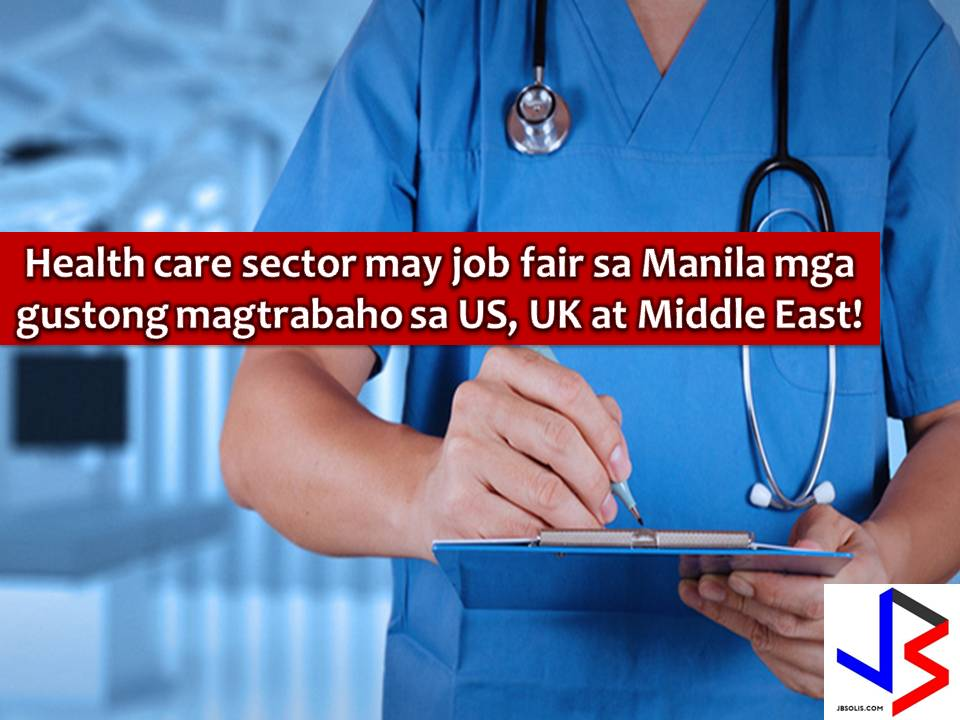 Are you interested in working in the Middle East, United States or in the United Kingdom? If yes, be prepared because employers from the said countries will come to the Philippines on July 27-28 to look for Filipinos who will fill-in over 500 job vacancies in the healthcare sector.  According to Dubai-based organizers of , a job fair will take place in Manila on the said dates in Marriott Hotel.