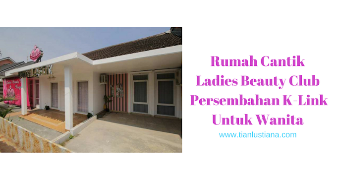 Rumah Cantik Ladies Beauty Club, Persembahan K-Link Untuk Wanita