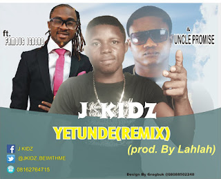 J-Kids ft Famous X Uncle Promise - Yetunde (Prod by Lahlah)