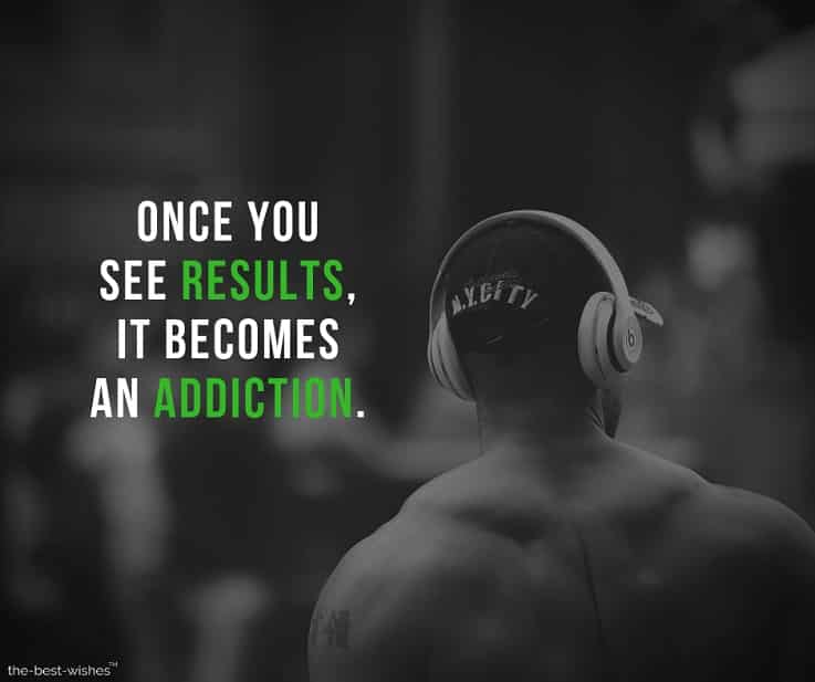 once you see results, it becomes an addiction