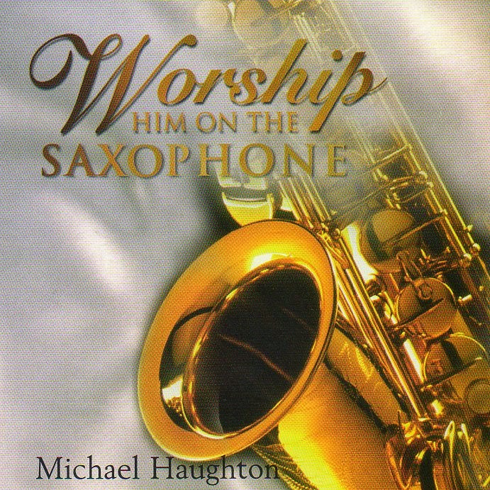 Michael Haughton - Worship Him On The Saxophone (1998)
