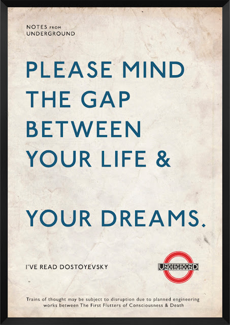 Notes from Underground  Please mind the gap between your life &  your dreams.