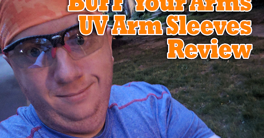 BUFF your Arms: UV Arm Sleeves Review | BibRavePro