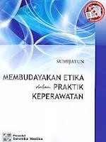 Judul Buku : Membudayakan Etika dalam Praktik Keperawatan Pengarang : Sumijatun Penerbit : Salemba Medika