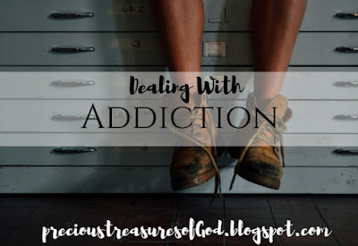 http://precioustreasuresofgod.blogspot.com/2017/11/dealing-with-addiction.html