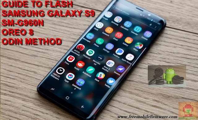 Guide To Flash Samsung Galaxy S9 G960N Oreo 8.0.0 Odin Method Tested Firmware All Regions