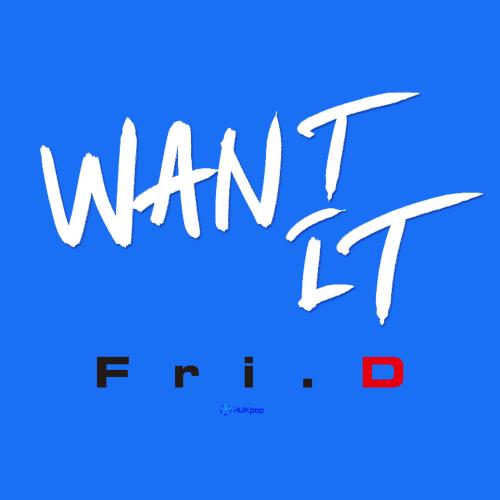 [Single] Fri.D – Want It