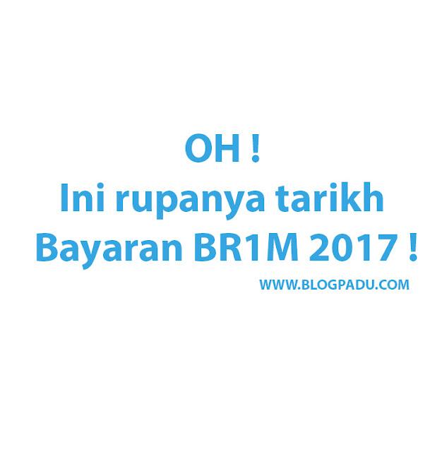 TARIKH PEMBAYARAN BR1M 2017 !