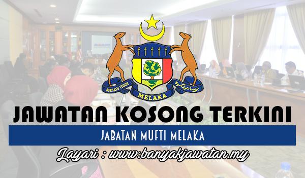Jawatan Kosong 2017 di Jabatan Mufti Melaka