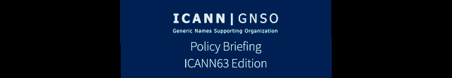 GNSO Policy Briefing ICANN63 Edition