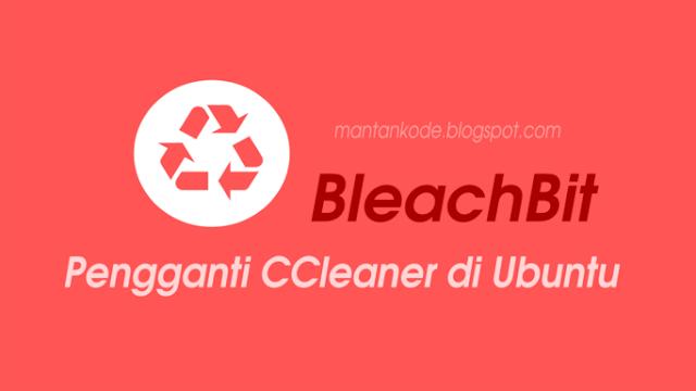 BleachBit software sejenis CCleaner untuk Ubuntu