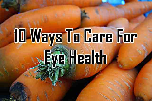 10 Ways To Care For Your Eye Health
