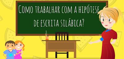 Como trabalhar com a hipótese de escrita silábica?
