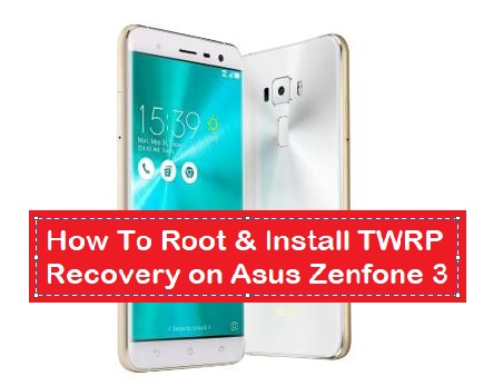 How To Root & Install TWRP Recovery on Asus Zenfone 3