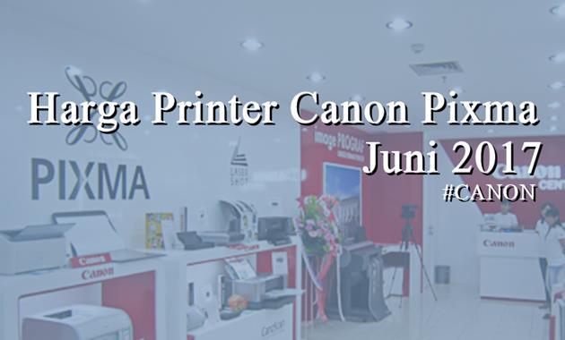 Harga Terbaru Printer Canon Pixma Juni 2017