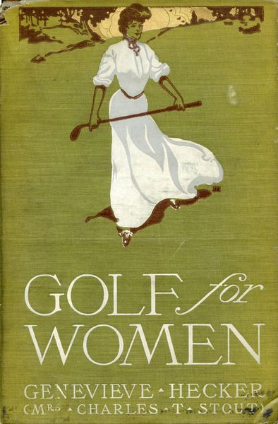 Cover of book Golf for Women 1904. A compilation of Golf Magazine articles and photographs of Hecker, American National Golf Champion demonstrating proper form. I was in the Olympics? marchmatron.com