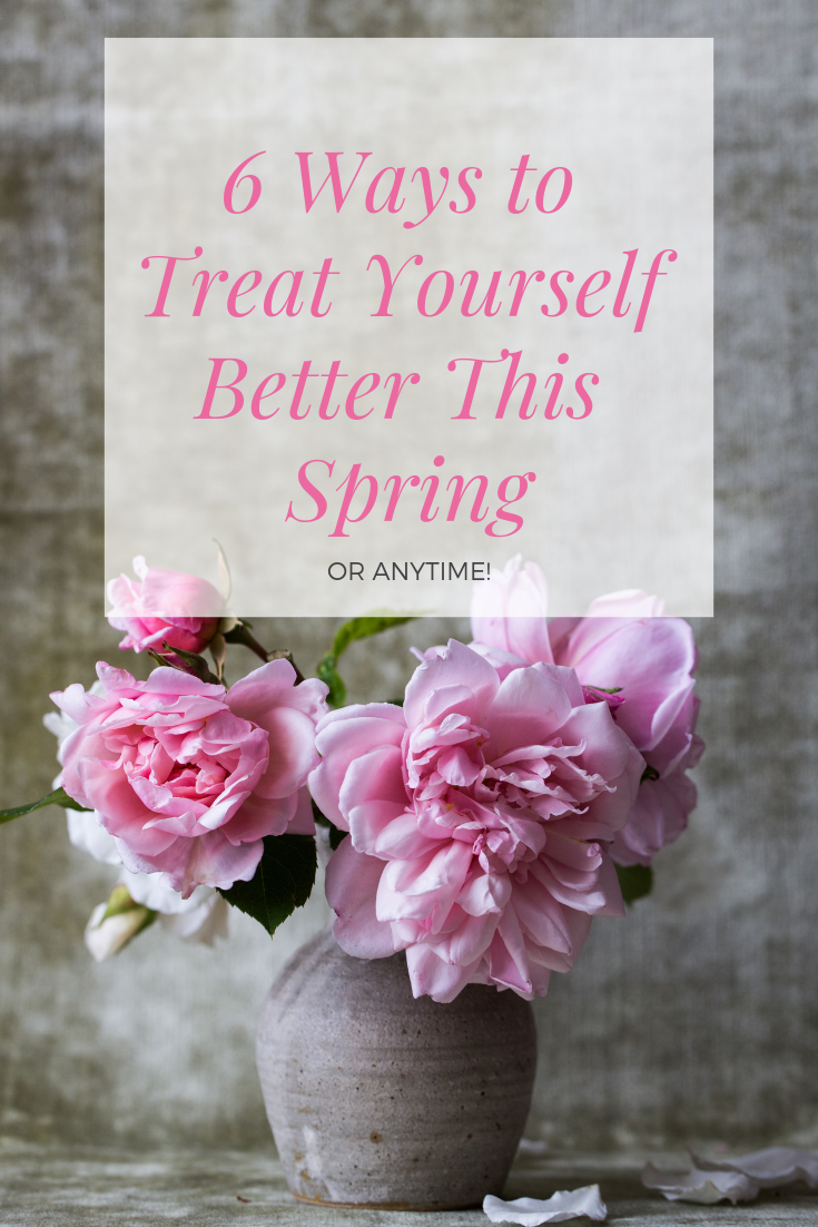 6 Ways to Treat Yourself Better This Spring