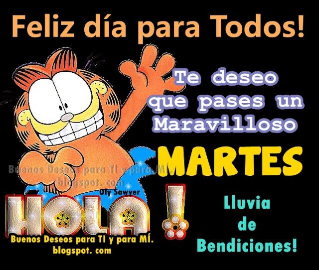 HOLA!!! FELIZ DÍA PARA TODOS !!!  Te deseo que pases  un Maravilloso MARTES!  Lluvia de Bendiciones !