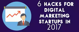6 Hacks For New Digital Marketing Startups in 2017