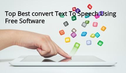 Top Best convert Text To Speech Using Free Software