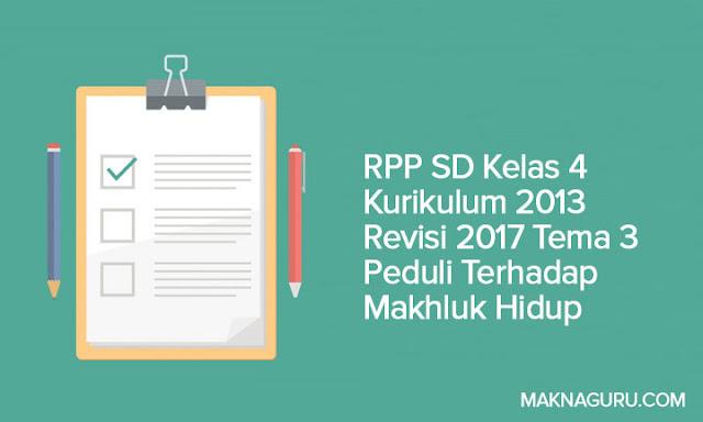 RPP SD Kelas 4 Kurikulum 2013 Revisi 2017 Tema 3 Peduli Terhadap Makhluk Hidup
